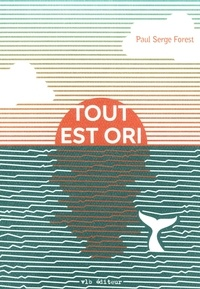 Paul Serge Forest - Tout est ori - Prix Robert-Cliche 2021.