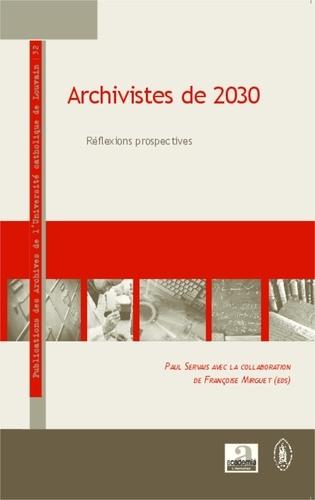 Paul Servais et Françoise Mirguet - Archivistes de 2030 - Réflexions prospectives.