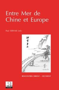 Paul Servais - Entre Mer de Chine et Europe - Migrations des savoirs, transfert des connaissances, transmission des sagesses du 17e au 21e siècle.