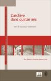 Paul Servais et Françoise Mirguet - L'archive dans quinze ans - Vers de nouveaux fondements.