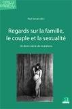 Paul Servais - Regards sur la famille, le couple, et la sexualité - Un demi-siècle de mutations.