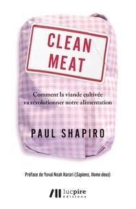 Paul Shapiro - Clean Meat - Comment la viande cultivée va révolutionner notre alimentation.