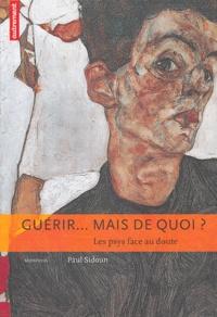 Paul Sidoun et  Collectif - Guérir... mais de quoi ? - Les psys face au doute.