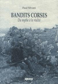 Paul Silvani - Bandits corses - Du mythe à la réalité.