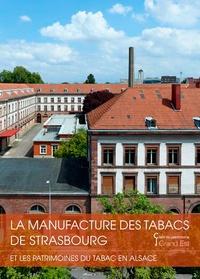 Paul Smith et Frank Schwarz - La manufacture de tabac de Strasbourg - Et les patrimoines du tabac en Alsace.