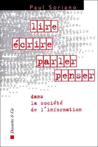 Paul Soriano - Lire, écrire, parler, penser dans la société de l'information.