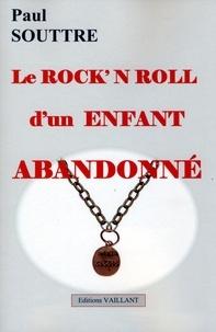 Paul Souttre - Le rock'n roll d'un enfant abandonné.
