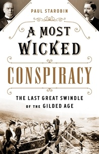 Paul Starobin - A Most Wicked Conspiracy - The Last Great Swindle of the Gilded Age.