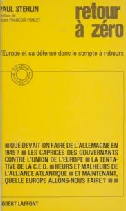 Paul Stehlin et André François-Poncet - Retour à zéro - L'Europe et sa défense dans le compte à rebours.