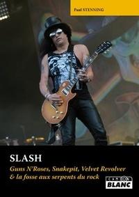 Paul Stenning - Slash - Guns N'Roses, Snakepit, Velvet Revolver & la fosse aux serpents du rock.