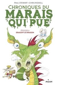 Paul Stewart et Chris Riddell - Chroniques du marais qui pue Tome 6 : Eraguff le dragon.