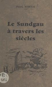 Paul Stintzi et C. A. Muller - Le Sundgau à travers les siècles.