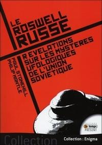 Paul Stonehill et Philip Mantle - Le Roswell russe - Révélations sur les mystères ufologiques de l'Union Soviétique.