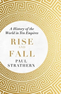 Paul Strathern - Rise and Fall - A History of the World in Ten Empires.