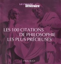 Paul Sugy - Les 100 citations de la philosophie les plus utiles.
