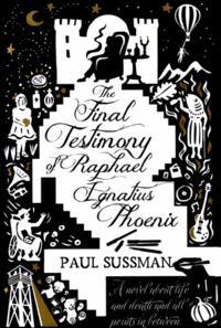 Paul Sussman - The Final Testimony of Raphael Ignatius Phoenix.
