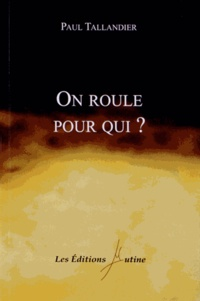 Paul Tallandier - On roule pour qui ?.