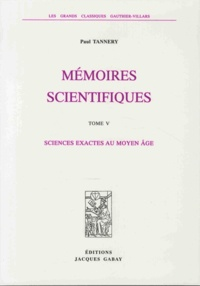 Paul Tannery - Mémoires scientifiques - Tome 5, Sciences exactes au Moyen Age.