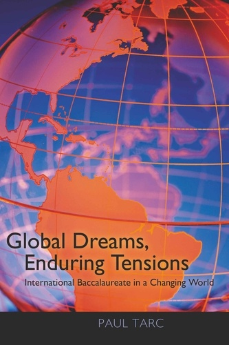 Paul Tarc - Global Dreams, Enduring Tensions - International Baccalaureate in a Changing World.