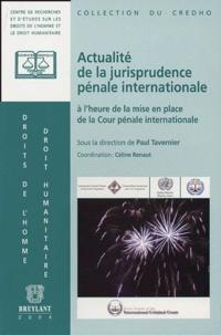 Paul Tavernier et Céline Renaut - Actualité de la jurisprudence pénale internationale à l'heure de la mise en place de la Cour pénale internationale.