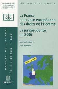 Paul Tavernier - La France et la Cour européenne des droits de l'Homme - La jurisprudence en 2006; Présentation, commentaires et débats.