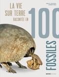 Paul Taylor et Aaron O'Dea - La vie sur Terre racontée en 100 fossiles.