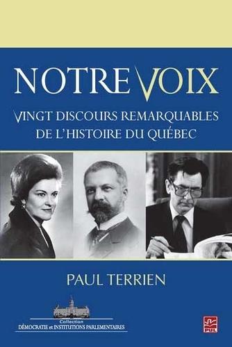 Paul Terrien - Notre voix - Vingt discours remarquables de l'histoire du Québec.
