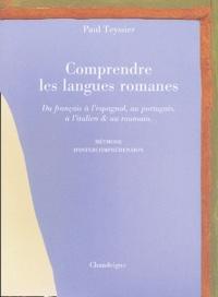 Paul Teyssier - Comprendre les langues romanes - Du français à l'espagnol, au portugais, à l'italien et au roumain, Méthode d'intercompréhension.
