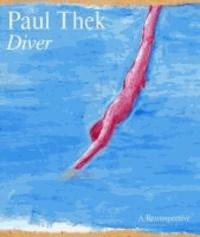 Scott Rothkopf - Paul Thek: Diver: A Retrospective.
