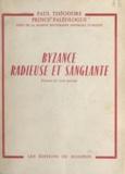 Paul Théodore Paléologue - Byzance radieuse et sanglante.