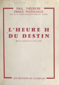 Paul Théodore Paléologue - L'heure H du destin - Roman contemporain en deux parties.