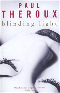 Paul Theroux - Blinding light.