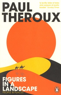 Paul Theroux - Figures in a Landscape - People and Places.