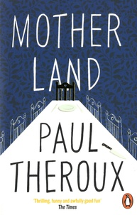 Paul Theroux - Mother Land.