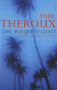 Paul Theroux - The Mosquito Coast.