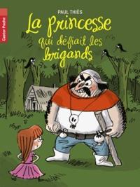 Paul Thiès - La princesse qui défiait les brigands.