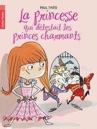 Paul Thiès - La princesse qui detestait les princes charmants.