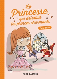 Paul Thiès - La princesse qui détestait les princes charmants.