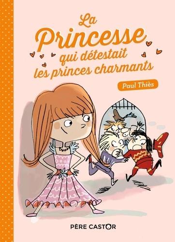 Paul Thiès - La princesse qui détestait les princes charmants.