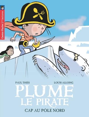 Paul Thiès et Louis Alloing - Plume le pirate Tome 8 : Cap sur le pôle Nord.
