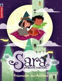 Paul Thiès et Maëlle Cheval - Sara apprentie sorcière Tome 2 : Prisonnier au château.