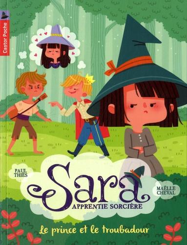 Paul Thiès et Maëlle Cheval - Sara apprentie sorcière Tome 4 : Le prince et le troubadour.