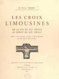 Paul Thoby et  Collectif - Les croix limousines - De la fin du XIIe siècle au début du XIVe siècle.
