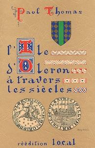 Paul Thomas - L'Ile d'Oléron à travers les siècles - Esquisse du passé.