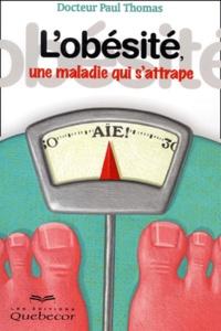 Paul Thomas - L'obésité, une maladie qui s'attrape.