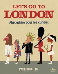 Let's go to London- Abécédaire pour les curieux - Paul Thurlby |