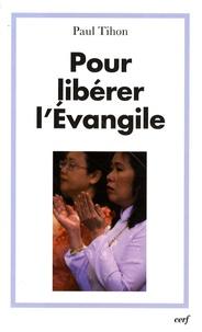 Paul Tihon - Pour libérer l'Evangile.