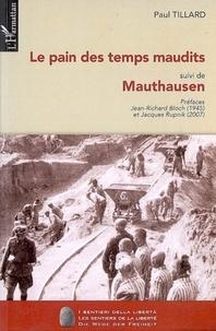 Paul Tillard - Le pain des temps maudits - suivi de Mauthausen.