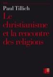 Paul Tillich - Le christianisme et la rencontre des religions.