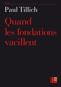 Paul Tillich - Quand les fondations vacillent.